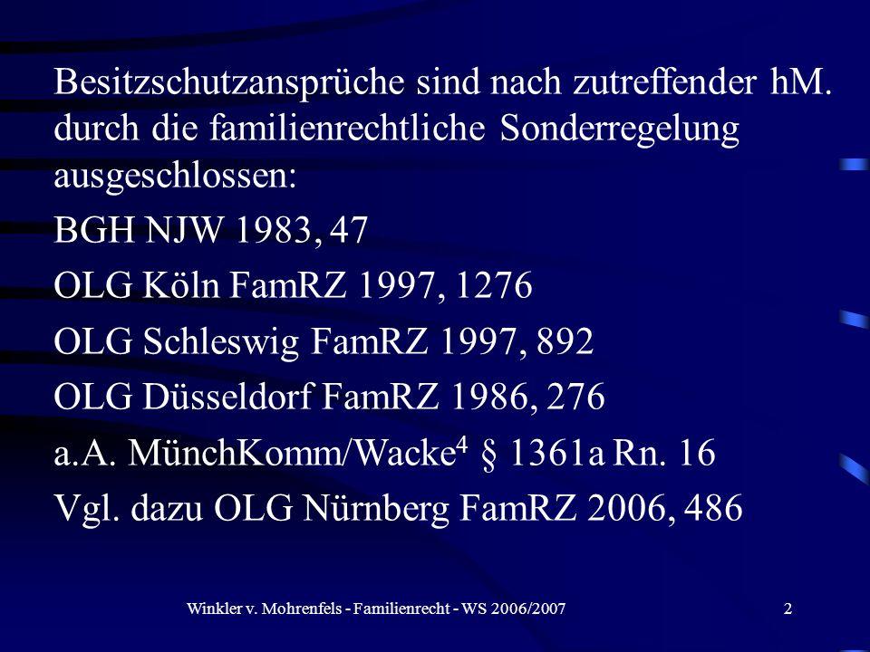 Winkler v. Mohrenfels - Familienrecht - WS 2006/20072 Besitzschutzansprüche sind nach zutreffender hM. durch die familienrechtliche Sonderregelung aus