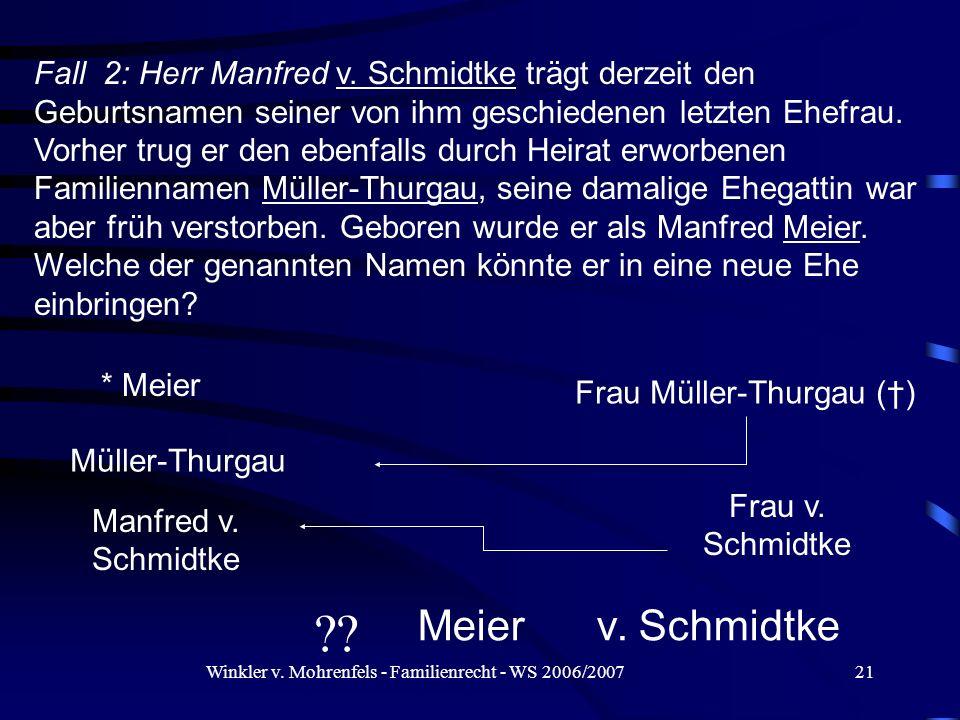 Winkler v. Mohrenfels - Familienrecht - WS 2006/200721 Fall 2: Herr Manfred v. Schmidtke trägt derzeit den Geburtsnamen seiner von ihm geschiedenen le