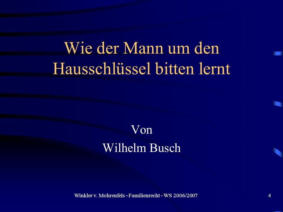 Winkler v. Mohrenfels - Familienrecht - WS 2006/20074 Wie der Mann um den Hausschlüssel bitten lernt Von Wilhelm Busch
