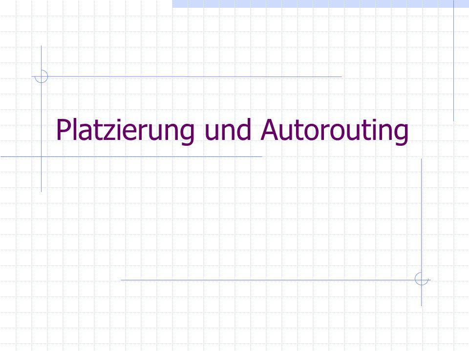 Platzierung und Autorouting