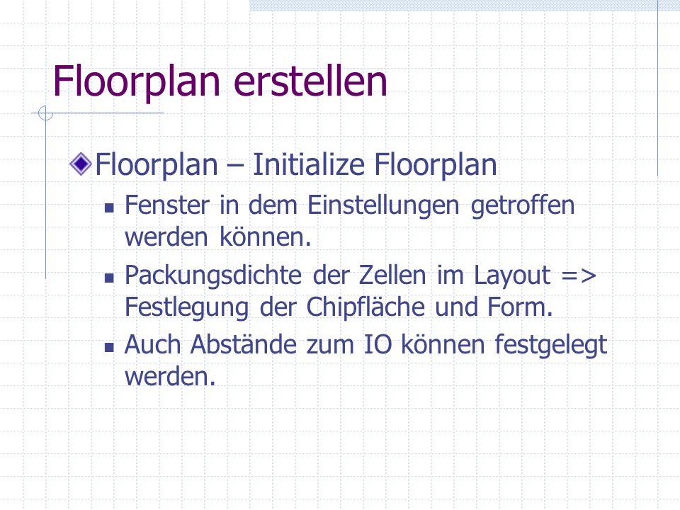 Floorplan erstellen Floorplan – Initialize Floorplan Fenster in dem Einstellungen getroffen werden können. Packungsdichte der Zellen im Layout => Fest