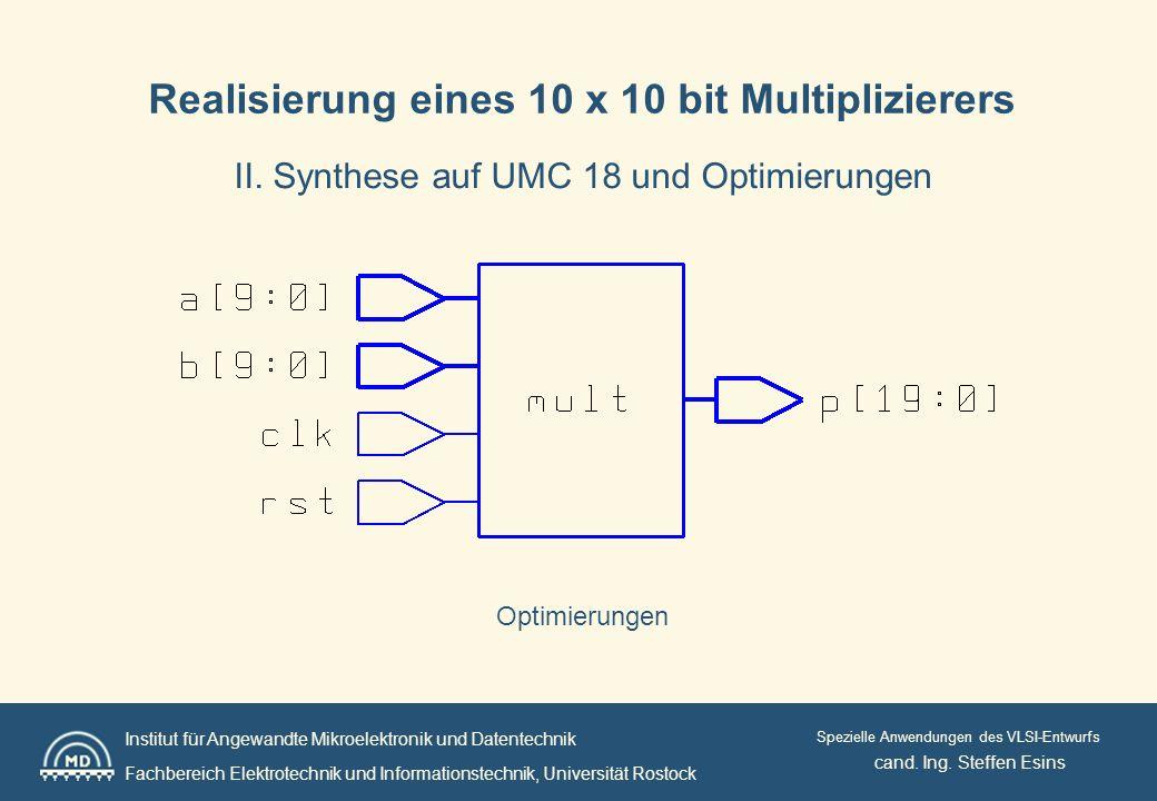 Institut für Angewandte Mikroelektronik und Datentechnik Fachbereich Elektrotechnik und Informationstechnik, Universität Rostock Spezielle Anwendungen des VLSI-Entwurfs Realisierung eines 10 x 10 bit Multiplizierers II.