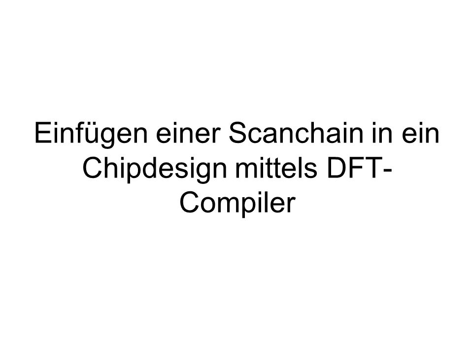 Einfügen einer Scanchain in ein Chipdesign mittels DFT- Compiler