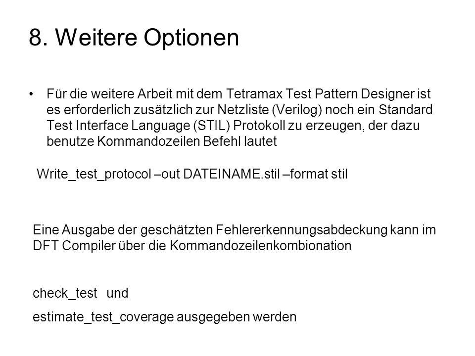 8. Weitere Optionen Für die weitere Arbeit mit dem Tetramax Test Pattern Designer ist es erforderlich zusätzlich zur Netzliste (Verilog) noch ein Stan