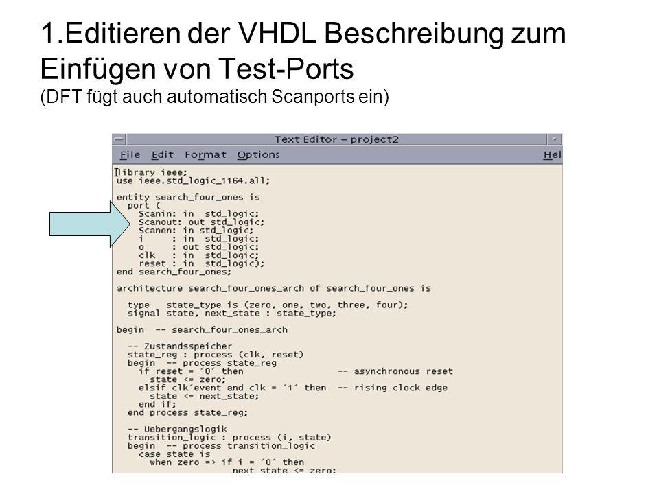 1.Editieren der VHDL Beschreibung zum Einfügen von Test-Ports (DFT fügt auch automatisch Scanports ein)
