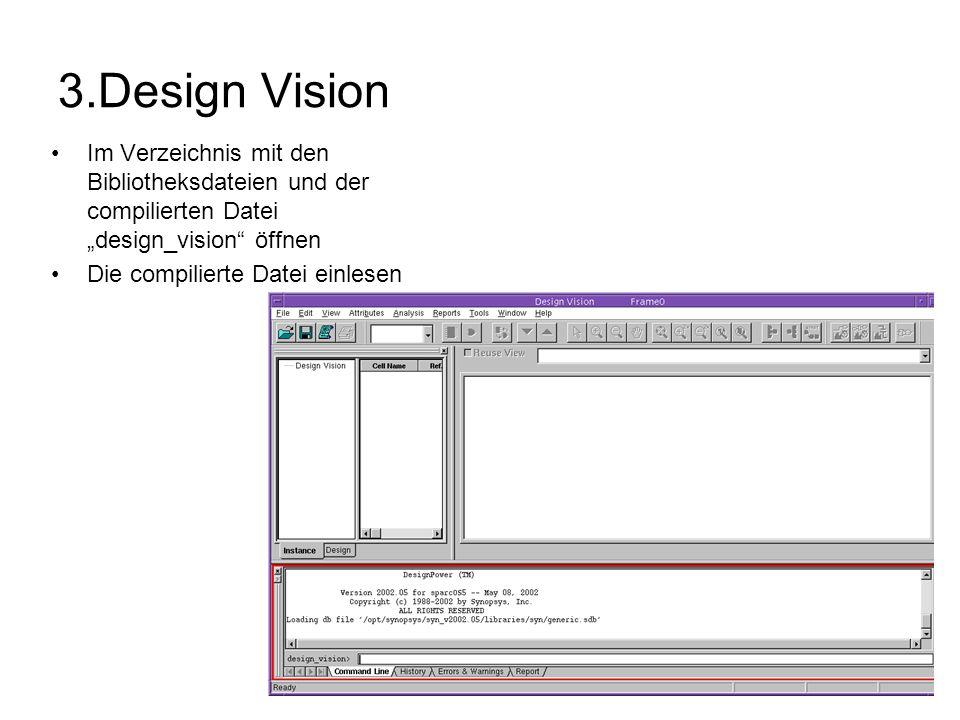 3.Design Vision Im Verzeichnis mit den Bibliotheksdateien und der compilierten Datei design_vision öffnen Die compilierte Datei einlesen