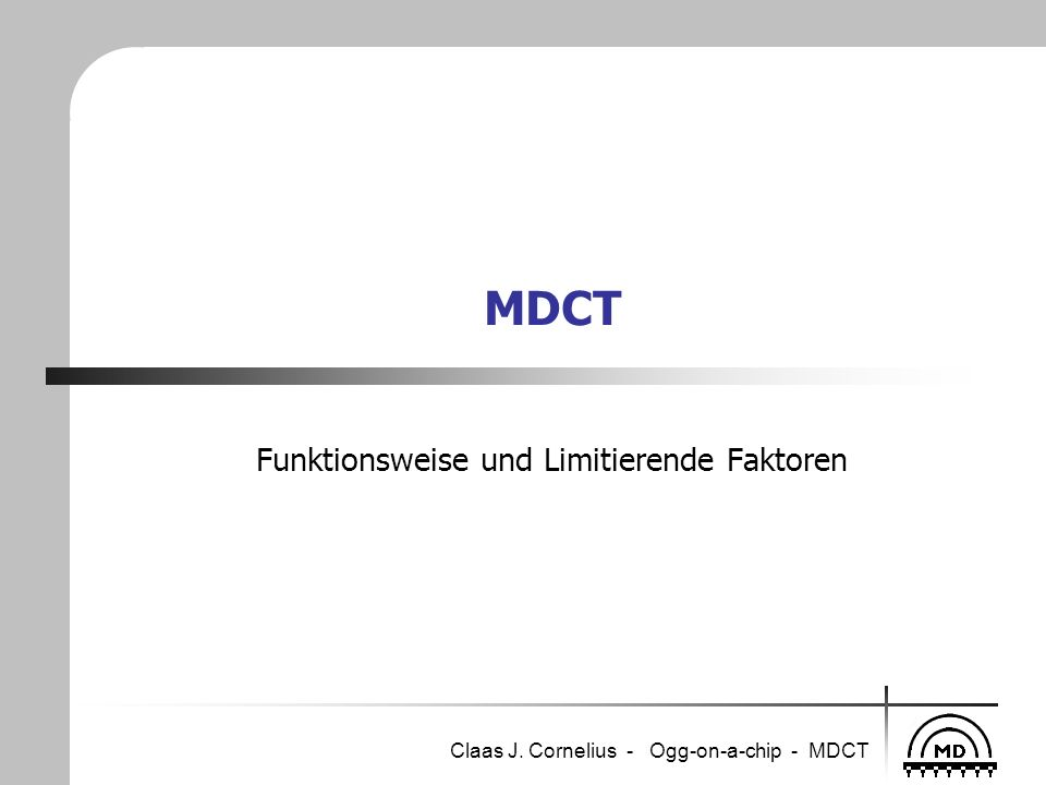 Claas J. Cornelius - Ogg-on-a-chip - MDCT MDCT Funktionsweise und Limitierende Faktoren