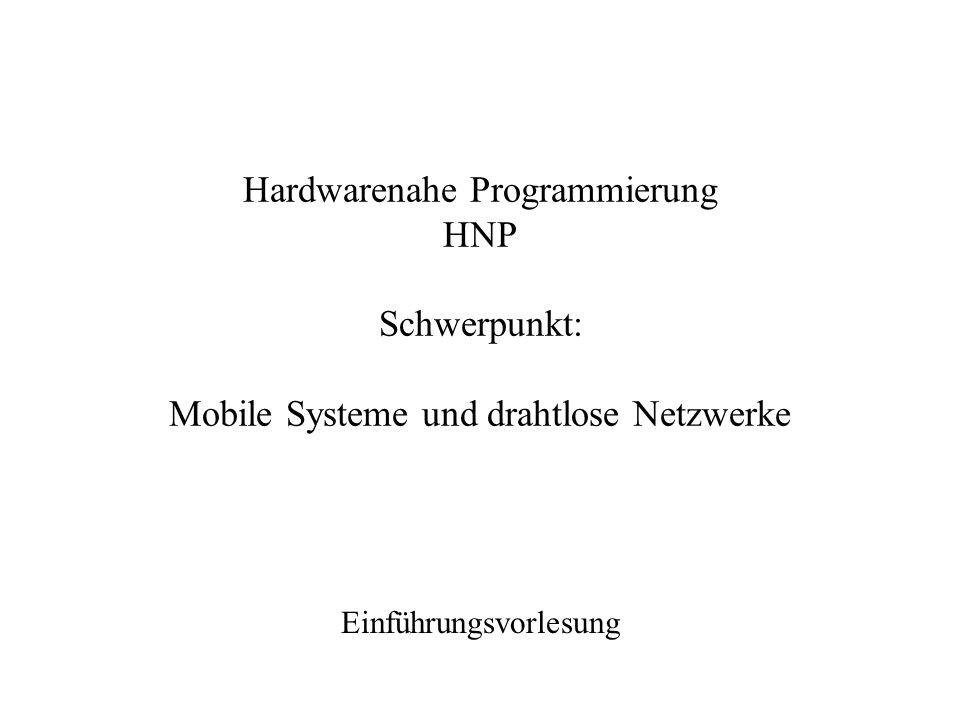 Hardwarenahe Programmierung HNP Schwerpunkt: Mobile Systeme und drahtlose Netzwerke Einführungsvorlesung