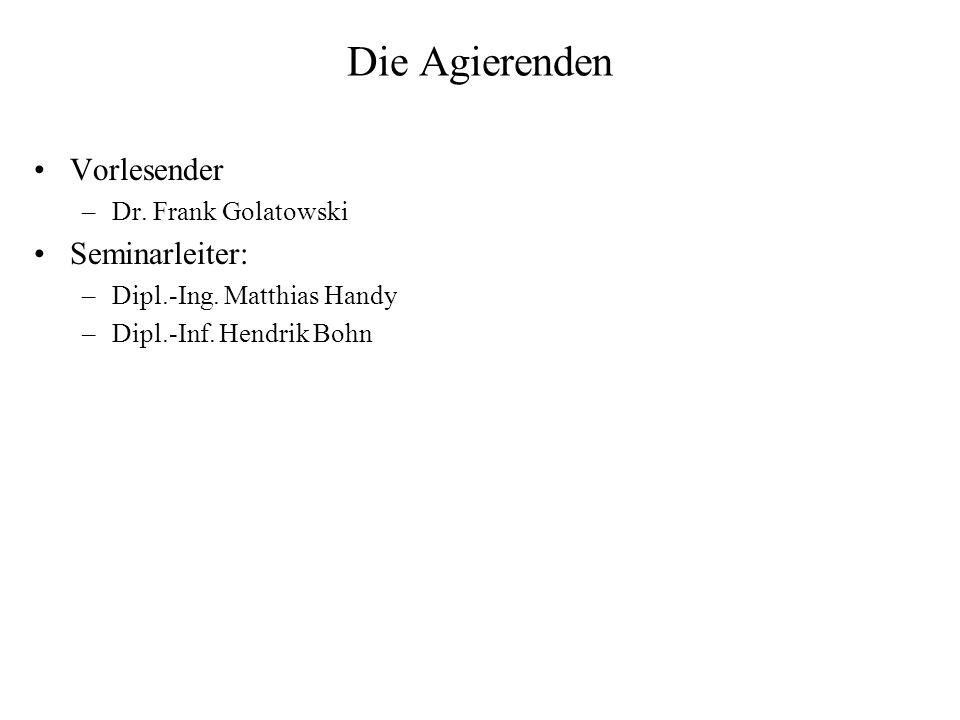 Die Agierenden Vorlesender –Dr.Frank Golatowski Seminarleiter: –Dipl.-Ing.