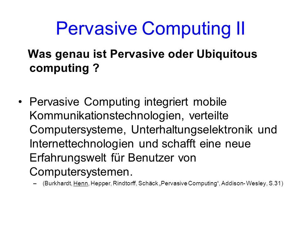 Pervasive Computing II Was genau ist Pervasive oder Ubiquitous computing .