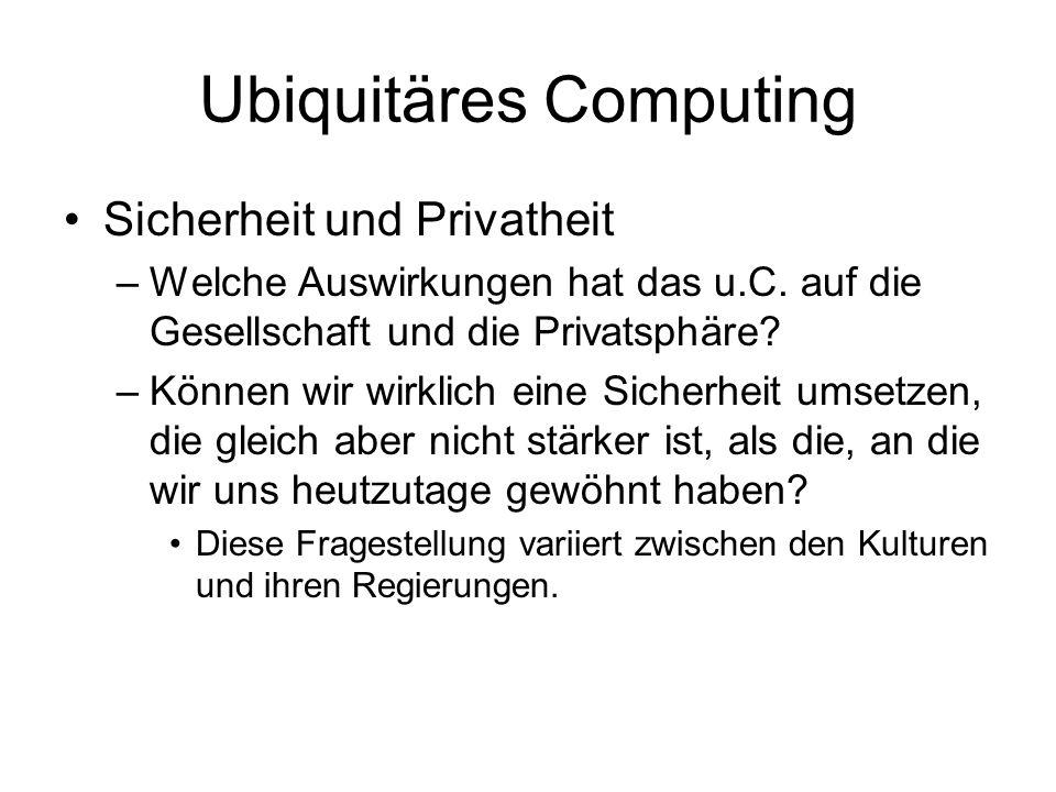 Ubiquitäres Computing Sicherheit und Privatheit –Welche Auswirkungen hat das u.C.