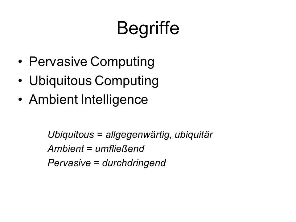 Begriffe Pervasive Computing Ubiquitous Computing Ambient Intelligence Ubiquitous = allgegenwärtig, ubiquitär Ambient = umfließend Pervasive = durchdringend