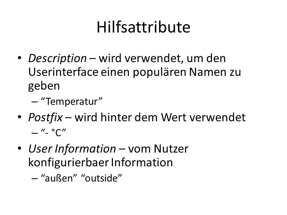 Hilfsattribute Description – wird verwendet, um den Userinterface einen populären Namen zu geben – Temperatur Postfix – wird hinter dem Wert verwendet