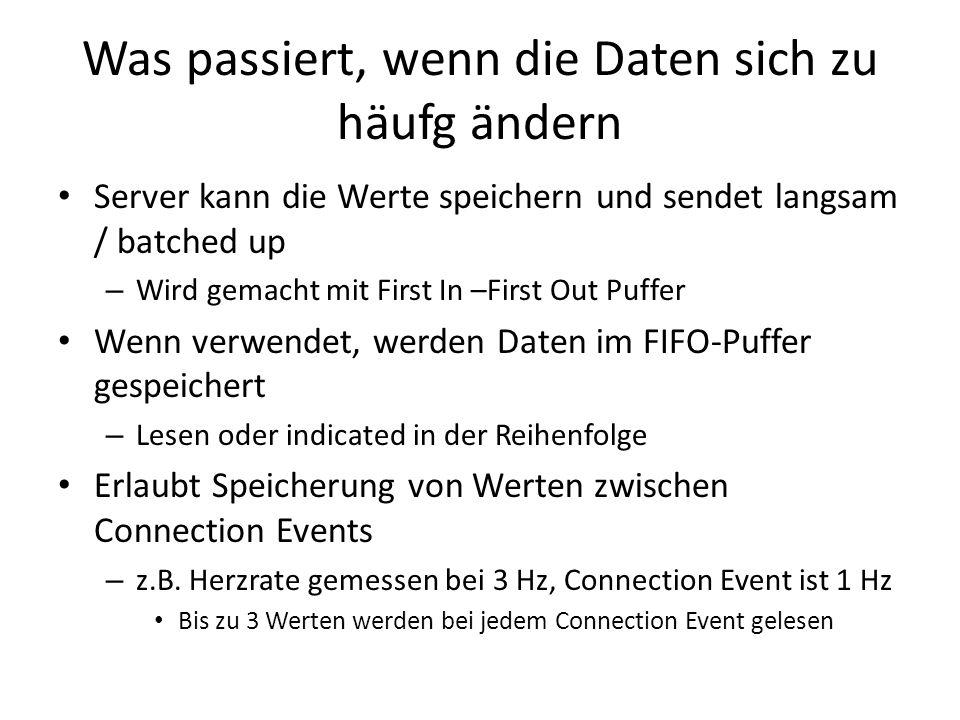 Was passiert, wenn die Daten sich zu häufg ändern Server kann die Werte speichern und sendet langsam / batched up – Wird gemacht mit First In –First O