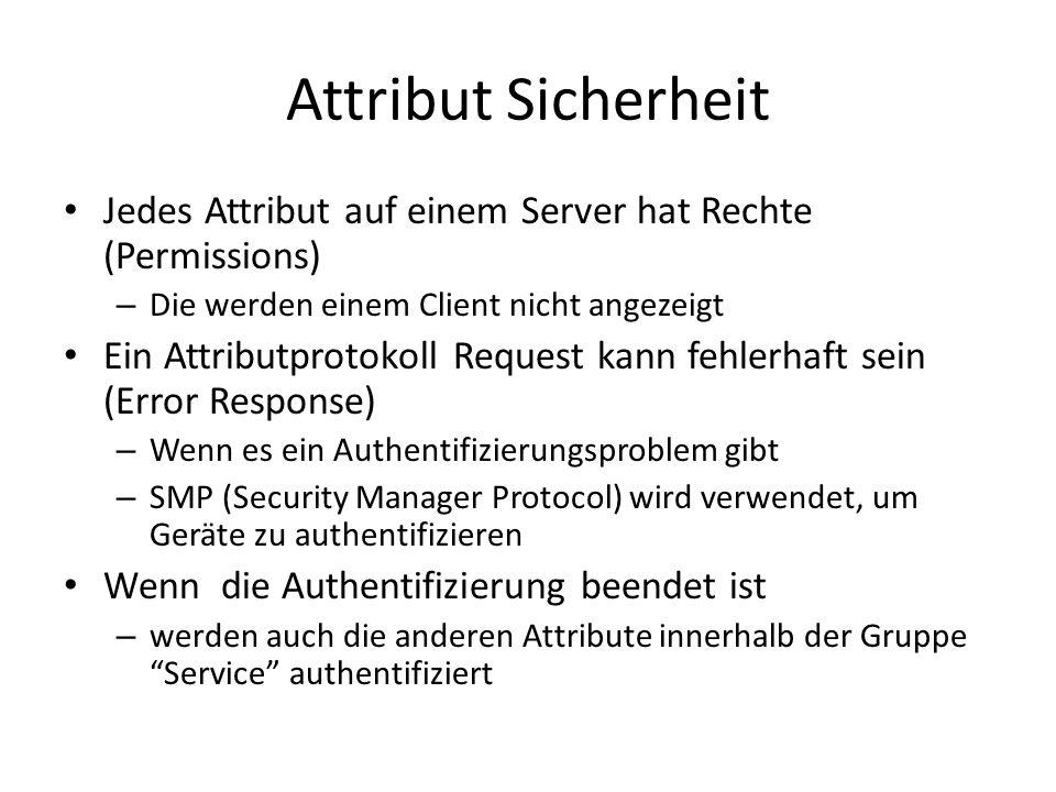 Attribut Sicherheit Jedes Attribut auf einem Server hat Rechte (Permissions) – Die werden einem Client nicht angezeigt Ein Attributprotokoll Request k