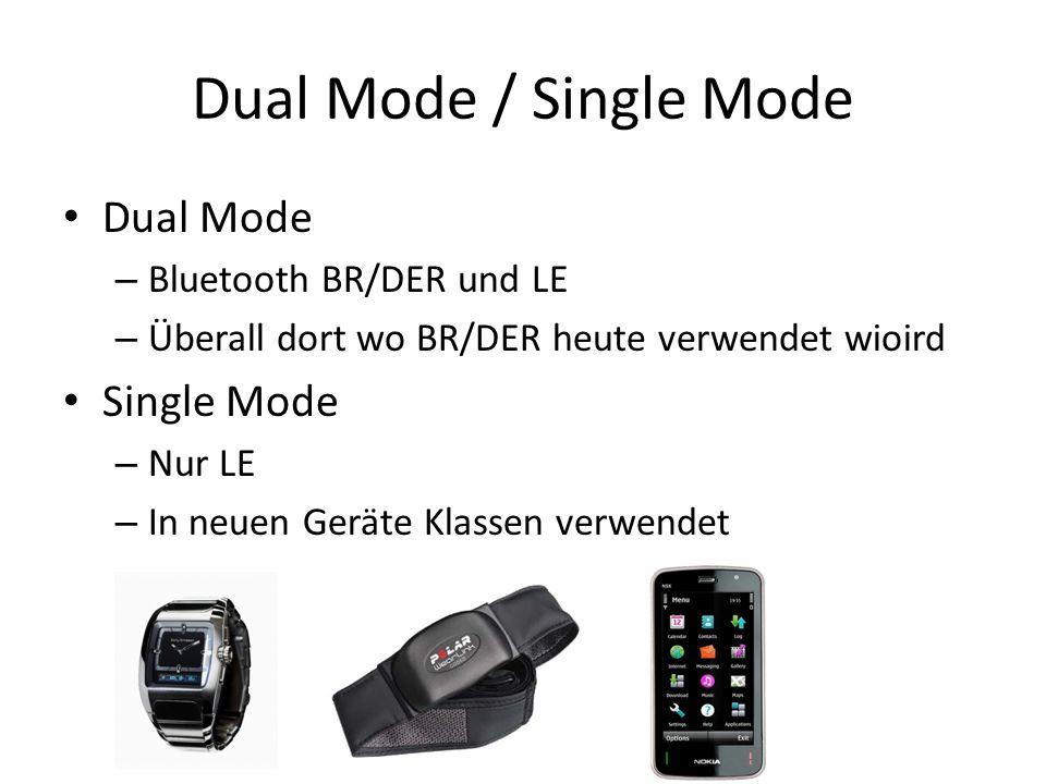 Dual Mode / Single Mode Dual Mode – Bluetooth BR/DER und LE – Überall dort wo BR/DER heute verwendet wioird Single Mode – Nur LE – In neuen Geräte Kla