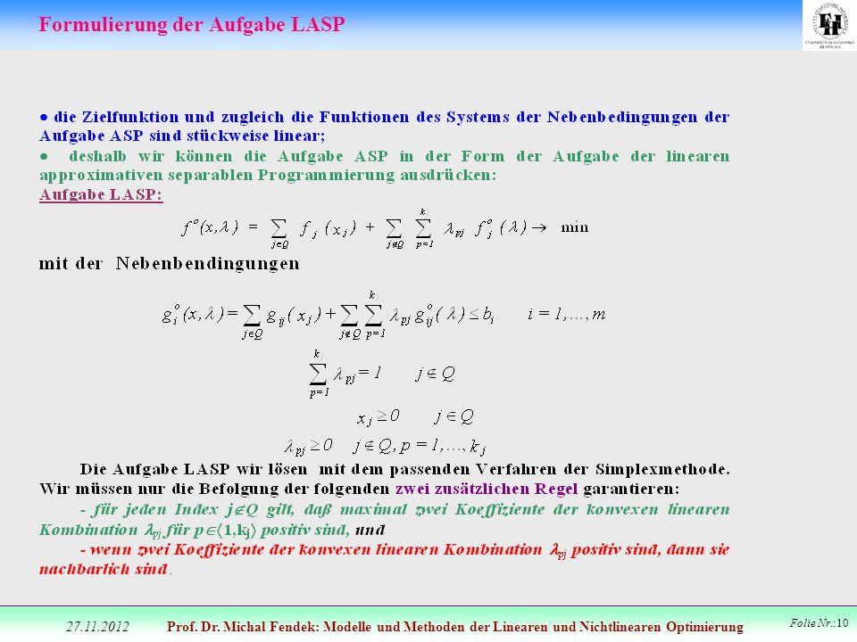 Prof. Dr. Michal Fendek: Modelle und Methoden der Linearen und Nichtlinearen Optimierung Folie Nr.:10 Formulierung der Aufgabe LASP 27.11.2012