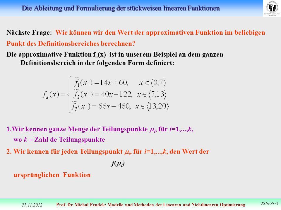 Prof. Dr. Michal Fendek: Modelle und Methoden der Linearen und Nichtlinearen Optimierung Folie Nr.:3 Nächste Frage: Wie können wir den Wert der approx
