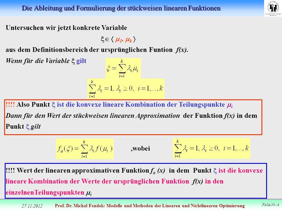 Prof. Dr. Michal Fendek: Modelle und Methoden der Linearen und Nichtlinearen Optimierung Folie Nr.:4 Untersuchen wir jetzt konkrete Variable 1, k aus