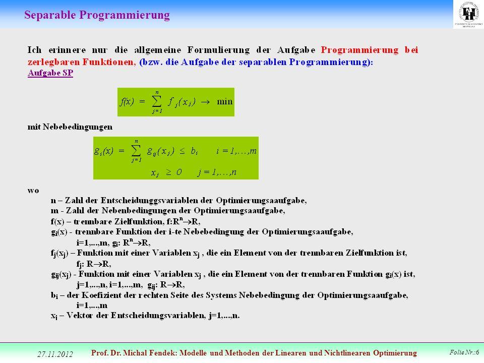 Prof. Dr. Michal Fendek: Modelle und Methoden der Linearen und Nichtlinearen Optimierung Folie Nr.:6 Separable Programmierung 27.11.2012