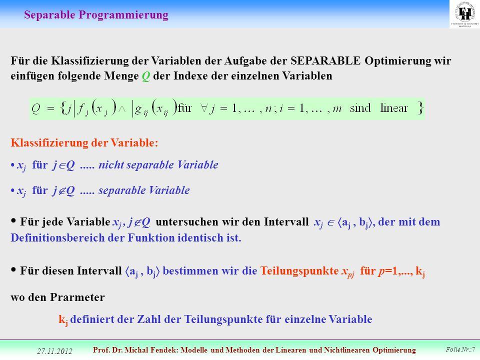 Prof. Dr. Michal Fendek: Modelle und Methoden der Linearen und Nichtlinearen Optimierung Folie Nr.:7 Separable Programmierung Für die Klassifizierung