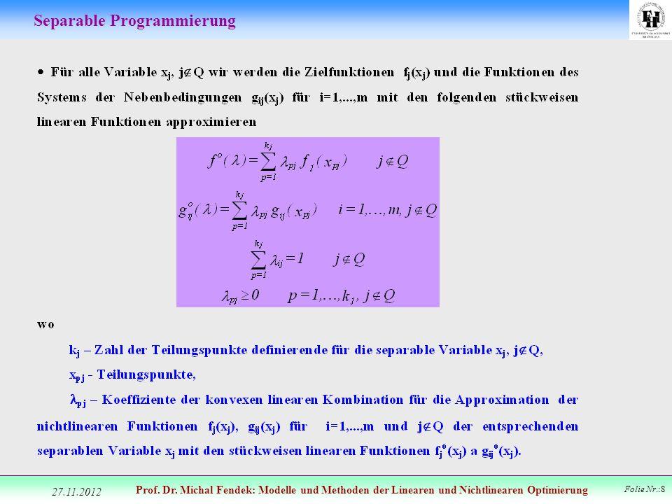 Prof. Dr. Michal Fendek: Modelle und Methoden der Linearen und Nichtlinearen Optimierung Folie Nr.:8 Separable Programmierung 27.11.2012