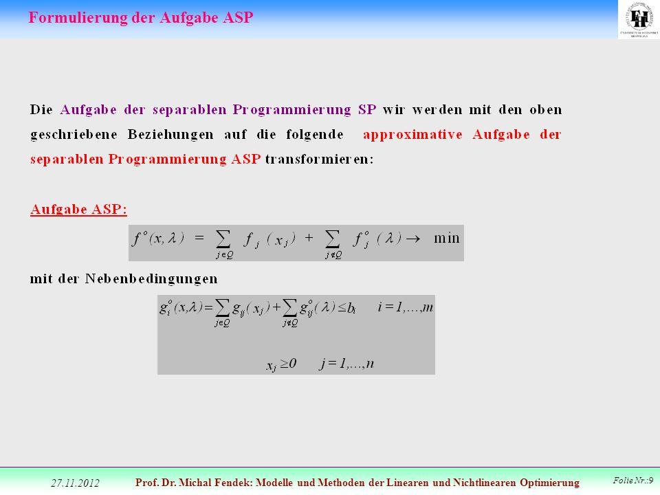Prof. Dr. Michal Fendek: Modelle und Methoden der Linearen und Nichtlinearen Optimierung Folie Nr.:9 Formulierung der Aufgabe ASP 27.11.2012