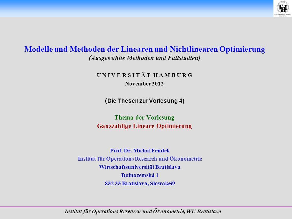 Prof. Dr. Michal Fendek Folie Nr.:2 16. 11. 2012 Ganzzahlige Lineare Optimierung