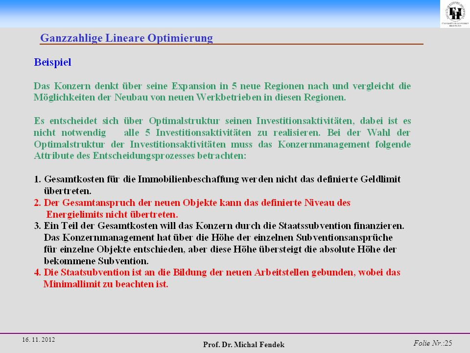 Prof. Dr. Michal Fendek Folie Nr.:26 16. 11. 2012 Ganzzahlige Lineare Optimierung