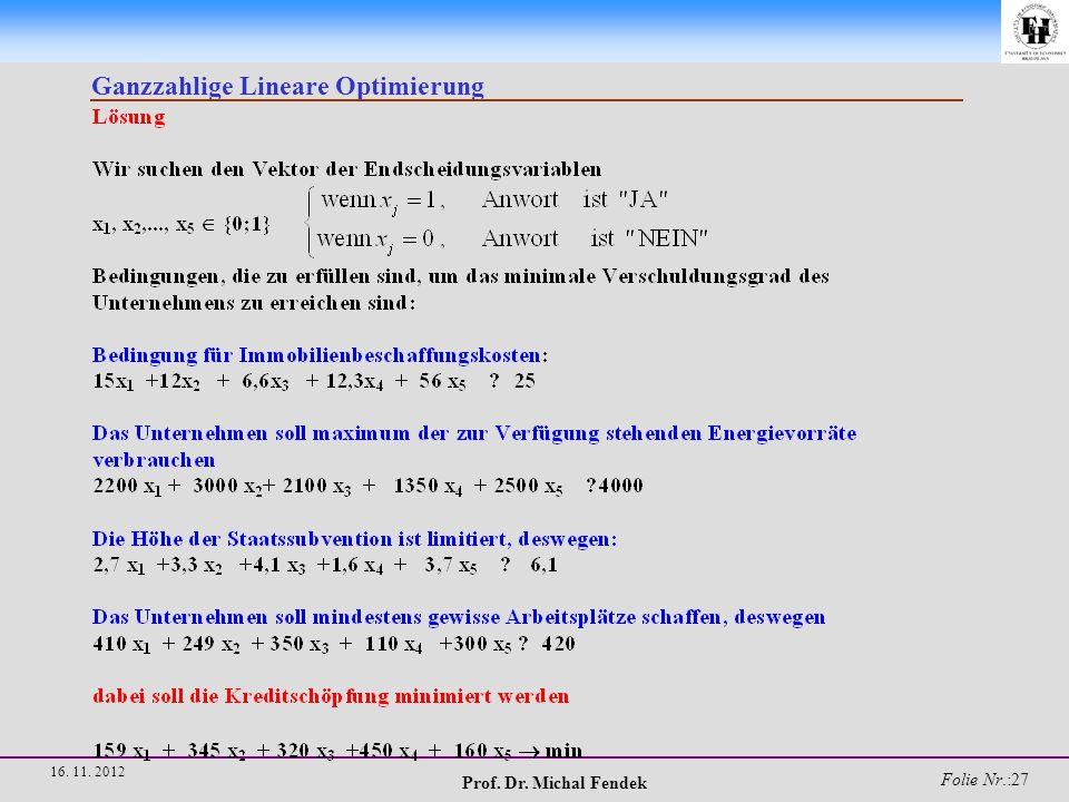 Prof. Dr. Michal Fendek Folie Nr.:28 16. 11. 2012 Ganzzahlige Lineare Optimierung