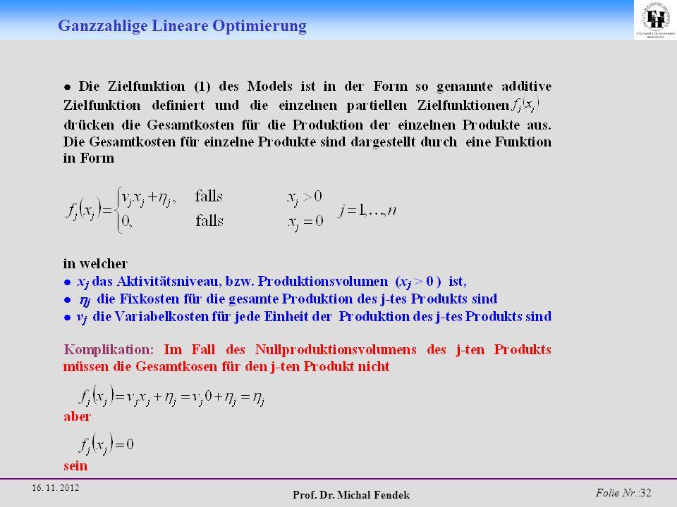 Prof. Dr. Michal Fendek Folie Nr.:33 16. 11. 2012 Ganzzahlige Lineare Optimierung
