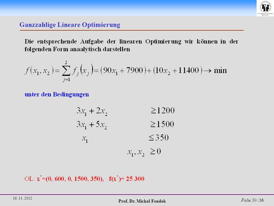 Prof. Dr. Michal Fendek Folie Nr.:37 16. 11. 2012 Ganzzahlige Lineare Optimierung