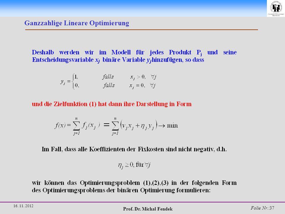 Prof. Dr. Michal Fendek Folie Nr.:38 16. 11. 2012 Ganzzahlige Lineare Optimierung