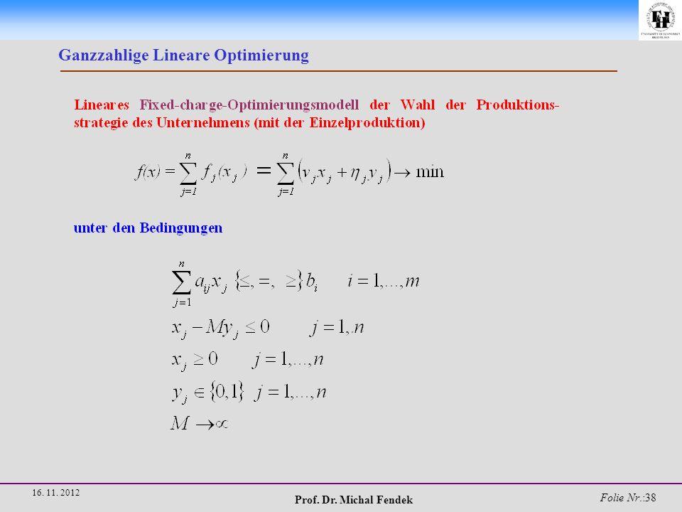 Prof. Dr. Michal Fendek Folie Nr.:39 16. 11. 2012 Ganzzahlige Lineare Optimierung