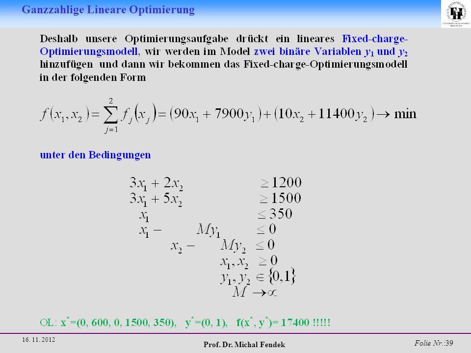 Prof. Dr. Michal Fendek Folie Nr.:40 16. 11. 2012 Ganzzahlige Lineare Optimierung