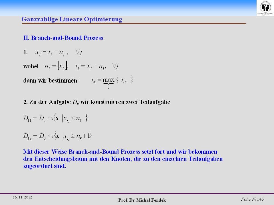 Prof. Dr. Michal Fendek Folie Nr.:47 16. 11. 2012 Ganzzahlige Lineare Optimierung