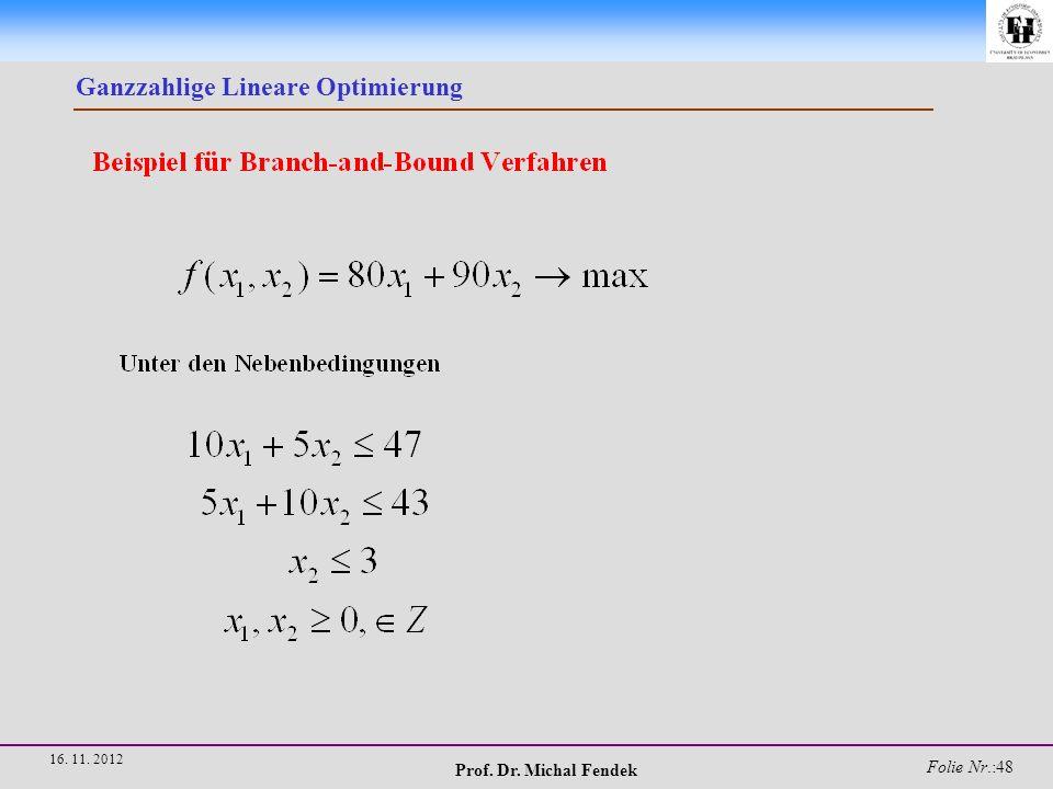 Prof. Dr. Michal Fendek Folie Nr.:49 16. 11. 2012 Ganzzahlige Lineare Optimierung