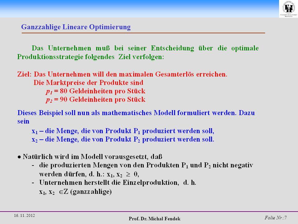 Prof. Dr. Michal Fendek Folie Nr.:8 16. 11. 2012 Ganzzahlige Lineare Optimierung