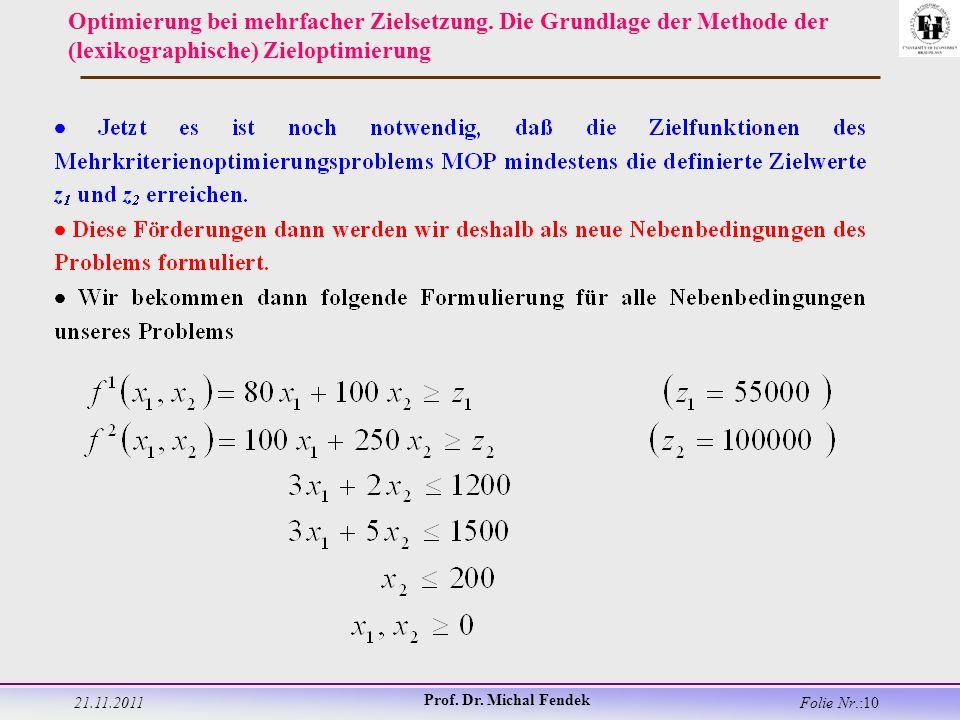 21.11.2011 Prof. Dr. Michal Fendek Folie Nr.:10 Optimierung bei mehrfacher Zielsetzung.