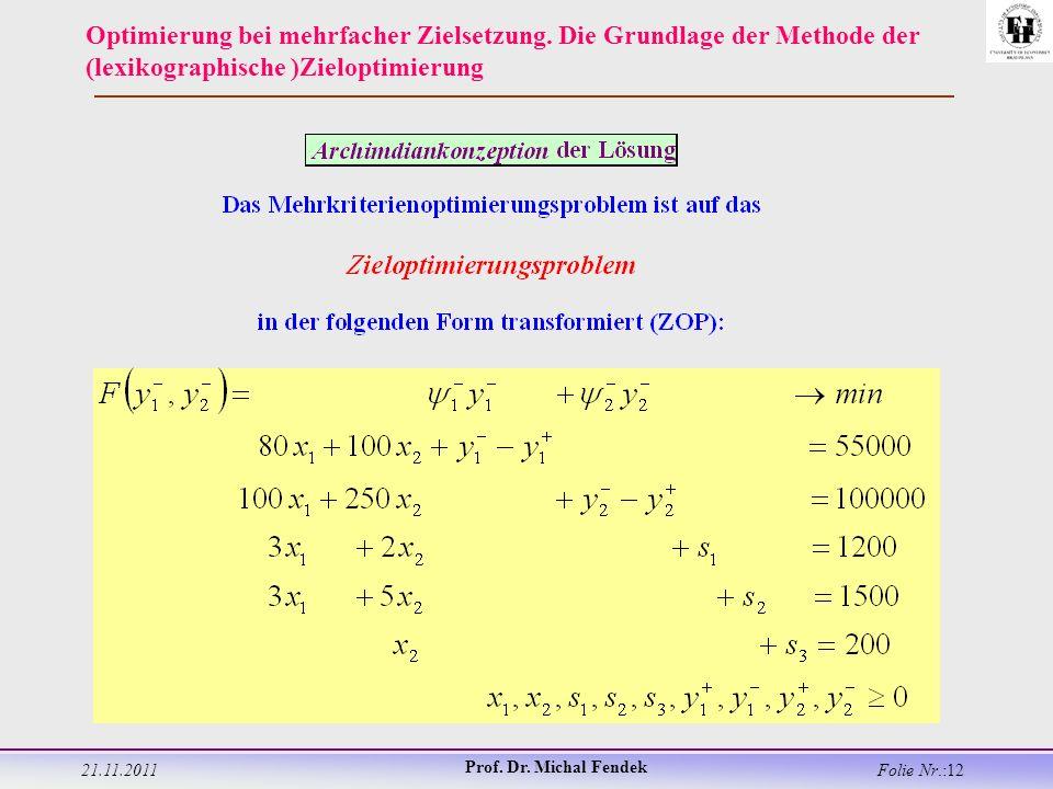 21.11.2011 Prof. Dr. Michal Fendek Folie Nr.:12 Optimierung bei mehrfacher Zielsetzung.