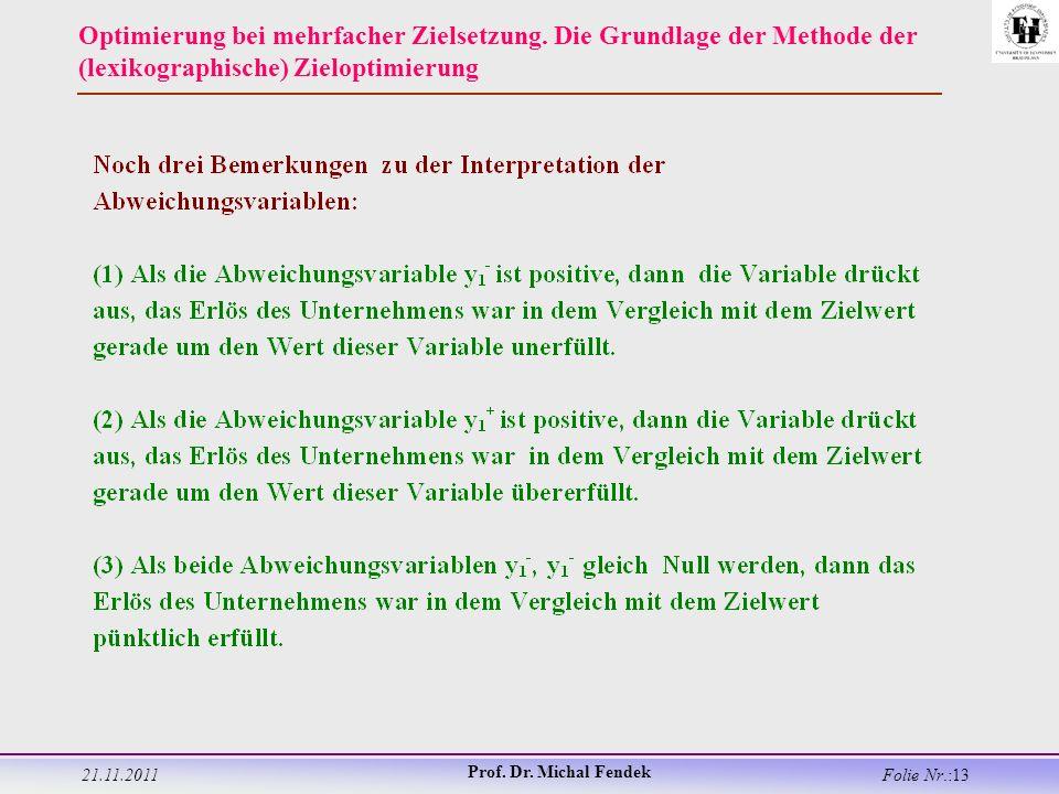21.11.2011 Prof. Dr. Michal Fendek Folie Nr.:13 Optimierung bei mehrfacher Zielsetzung.
