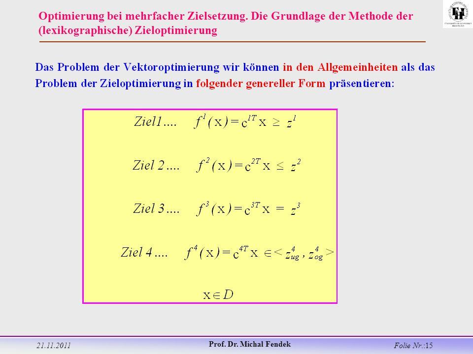 21.11.2011 Prof. Dr. Michal Fendek Folie Nr.:15 Optimierung bei mehrfacher Zielsetzung.