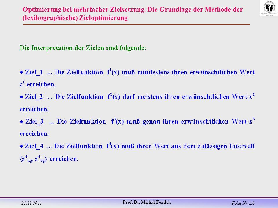 21.11.2011 Prof. Dr. Michal Fendek Folie Nr.:16 Optimierung bei mehrfacher Zielsetzung.