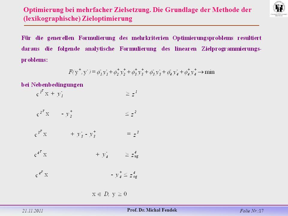 21.11.2011 Prof. Dr. Michal Fendek Folie Nr.:17 Optimierung bei mehrfacher Zielsetzung.