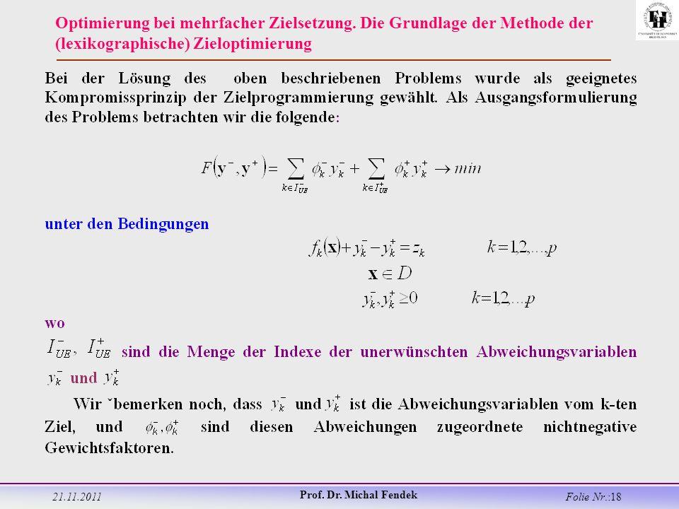 21.11.2011 Prof. Dr. Michal Fendek Folie Nr.:18 Optimierung bei mehrfacher Zielsetzung.