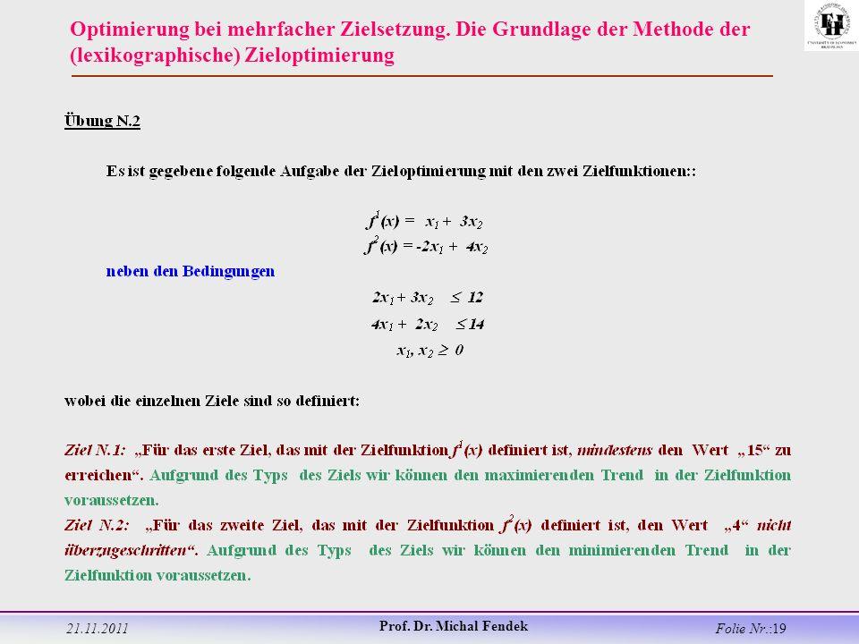 21.11.2011 Prof. Dr. Michal Fendek Folie Nr.:19 Optimierung bei mehrfacher Zielsetzung.