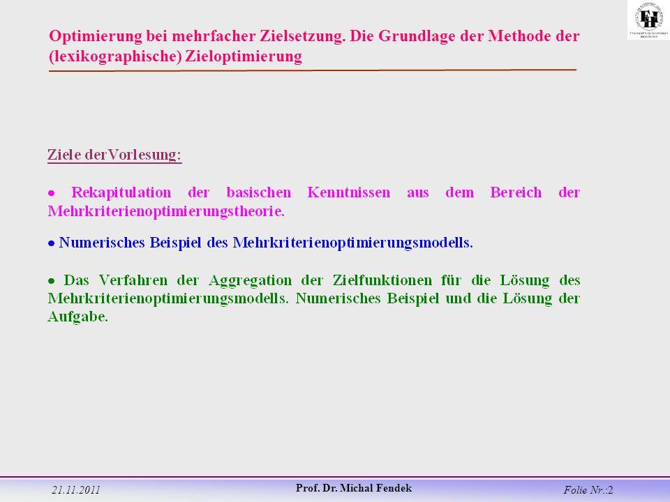 21.11.2011 Prof. Dr. Michal Fendek Folie Nr.:2 Optimierung bei mehrfacher Zielsetzung.