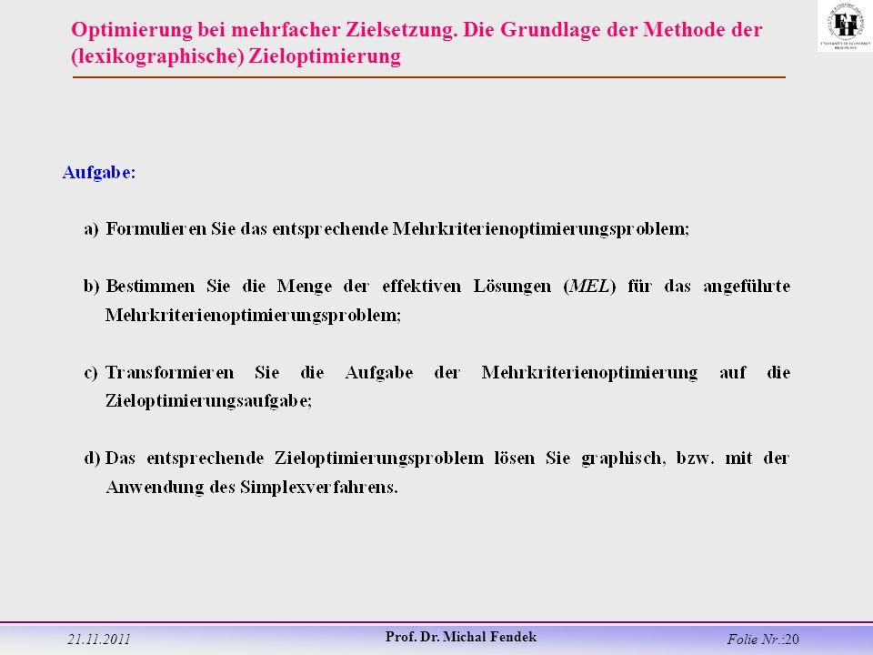 21.11.2011 Prof. Dr. Michal Fendek Folie Nr.:20 Optimierung bei mehrfacher Zielsetzung.