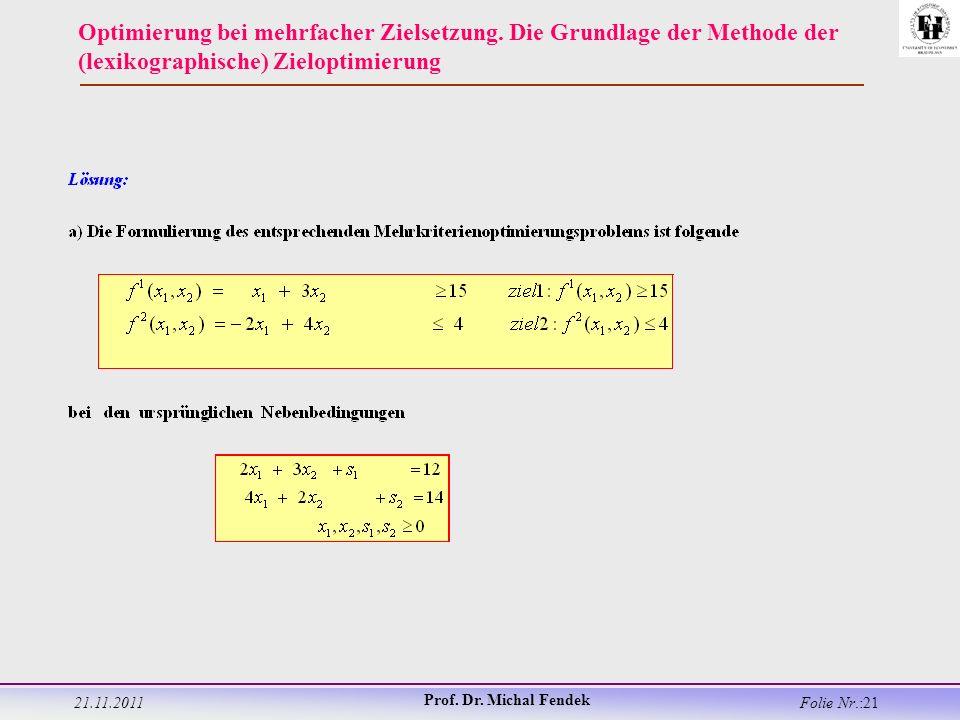 21.11.2011 Prof. Dr. Michal Fendek Folie Nr.:21 Optimierung bei mehrfacher Zielsetzung.