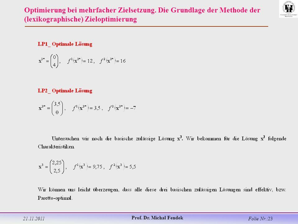 21.11.2011 Prof. Dr. Michal Fendek Folie Nr.:23 Optimierung bei mehrfacher Zielsetzung.